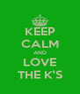 KEEP CALM AND LOVE THE K'S - Personalised Poster A4 size