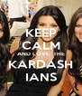 KEEP CALM AND LOVE  THE KARDASH IANS - Personalised Poster A4 size