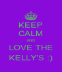 KEEP CALM AND LOVE THE KELLY'S :) - Personalised Poster A4 size