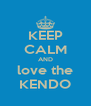 KEEP CALM AND love the KENDO - Personalised Poster A4 size