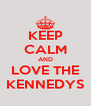 KEEP CALM AND LOVE THE KENNEDYS - Personalised Poster A4 size