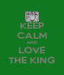 KEEP CALM AND LOVE THE KING - Personalised Poster A4 size