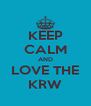 KEEP CALM AND LOVE THE KRW - Personalised Poster A4 size