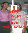 KEEP CALM AND love the Ladies - Personalised Poster A4 size