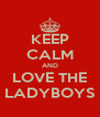 KEEP CALM AND LOVE THE LADYBOYS - Personalised Poster A4 size