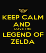 KEEP CALM AND  LOVE THE LEGEND OF ZELDA - Personalised Poster A4 size