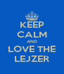KEEP CALM AND LOVE THE LEJZER - Personalised Poster A4 size