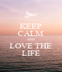 KEEP CALM AND LOVE THE LIFE - Personalised Poster A4 size