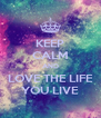 KEEP CALM AND LOVE THE LIFE YOU LIVE - Personalised Poster A4 size