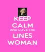 KEEP CALM AND LOVE THE LINES WOMAN - Personalised Poster A4 size