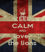 KEEP CALM AND love  the lions - Personalised Poster A4 size