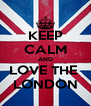 KEEP CALM AND LOVE THE  LONDON - Personalised Poster A4 size