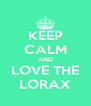 KEEP CALM AND LOVE THE LORAX - Personalised Poster A4 size