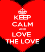 KEEP CALM AND LOVE  THE LOVE - Personalised Poster A4 size
