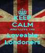 KEEP CALM AND LOVE THE Loveable Londoners - Personalised Poster A4 size