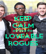 KEEP CALM and love the   LOVEABLE ROGUES - Personalised Poster A4 size
