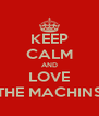 KEEP CALM AND LOVE THE MACHINS - Personalised Poster A4 size
