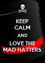 KEEP CALM AND LOVE THE MAD HATTERS - Personalised Poster A4 size