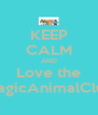 KEEP CALM AND Love the MagicAnimalClub - Personalised Poster A4 size