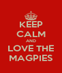 KEEP CALM AND LOVE THE MAGPIES - Personalised Poster A4 size