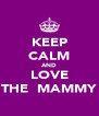 KEEP CALM AND LOVE THE  MAMMY - Personalised Poster A4 size