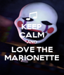 KEEP CALM AND LOVE THE MARIONETTE - Personalised Poster A4 size