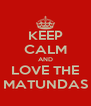 KEEP CALM AND LOVE THE MATUNDAS - Personalised Poster A4 size