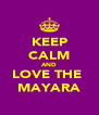 KEEP CALM AND LOVE THE  MAYARA - Personalised Poster A4 size