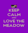 KEEP CALM AND LOVE THE MEADOW - Personalised Poster A4 size