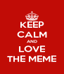 KEEP CALM AND LOVE THE MEME - Personalised Poster A4 size