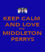 KEEP CALM  AND LOVE THE  MIDDLETON PERRYS - Personalised Poster A4 size