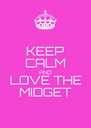 KEEP CALM AND LOVE THE MIDGET - Personalised Poster A4 size