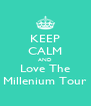 KEEP CALM AND Love The Millenium Tour - Personalised Poster A4 size