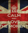 KEEP CALM AND LOVE THE MOMENT - Personalised Poster A4 size