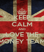 KEEP CALM AND LOVE THE MONEY TEAM - Personalised Poster A4 size