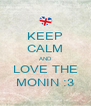 KEEP CALM AND LOVE THE MONIN :3 - Personalised Poster A4 size