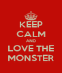 KEEP CALM AND LOVE THE MONSTER - Personalised Poster A4 size