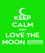 KEEP CALM AND LOVE THE MOON !!!!!!!! - Personalised Poster A4 size