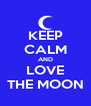 KEEP CALM AND LOVE THE MOON - Personalised Poster A4 size