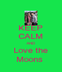 KEEP CALM AND Love the Moons  - Personalised Poster A4 size