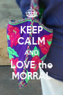 KEEP CALM AND LOVE the MORRAL - Personalised Poster A4 size
