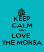 KEEP CALM AND LOVE  THE MORSA - Personalised Poster A4 size