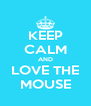 KEEP CALM AND LOVE THE MOUSE - Personalised Poster A4 size