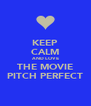 KEEP CALM AND LOVE THE MOVIE PITCH PERFECT - Personalised Poster A4 size