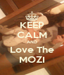 KEEP CALM AND Love The MOZI - Personalised Poster A4 size