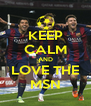 KEEP CALM AND LOVE THE MSN - Personalised Poster A4 size