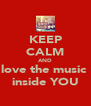 KEEP CALM AND love the music  inside YOU - Personalised Poster A4 size