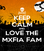 KEEP CALM AND LOVE THE MXFIA FAM - Personalised Poster A4 size