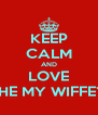 KEEP CALM AND LOVE THE MY WIFFEY - Personalised Poster A4 size