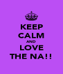 KEEP CALM AND LOVE THE NA!! - Personalised Poster A4 size